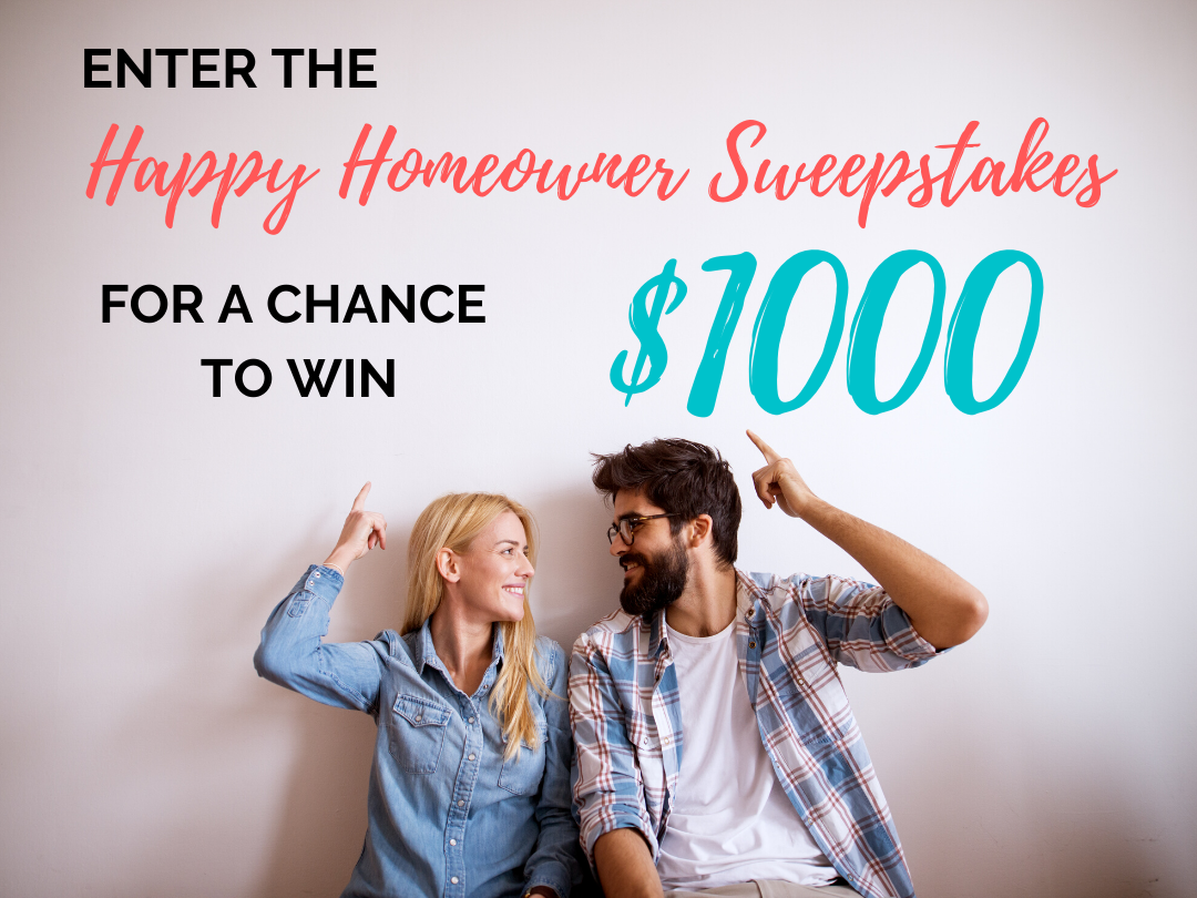 Win $1000 in the Happy Homeowner Sweepstakes